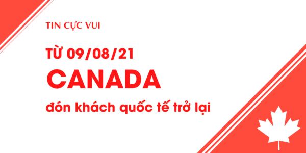 Từ ngày 09/08/2021, CANADA đón khách quốc tế trở lại và thay đổi một số quy định cách ly